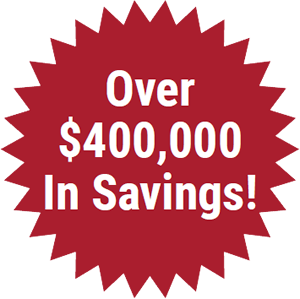Over $400,000 In Savings!